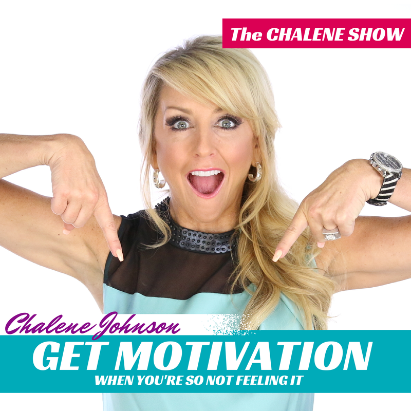 The Chalene Show Podcast Show Notes: Get Motivation When You're So Not Feeling It