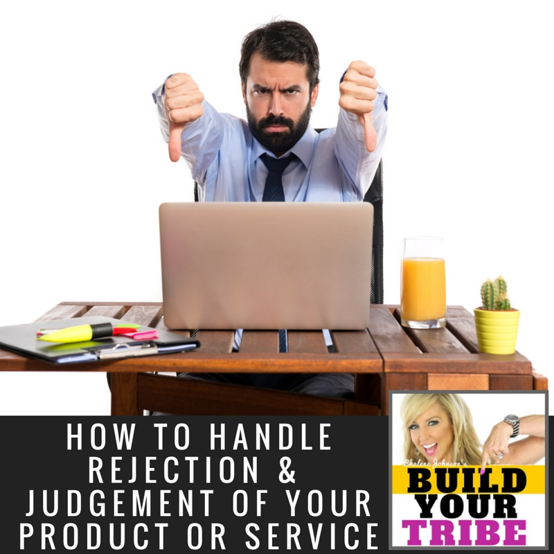 How to Handle Rejection and Judgement of Your Product or Service