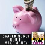 Scared money dont make money