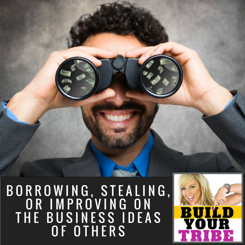 BORROWING STEALING OR IMPROVING ON OTHERS BUSINESS IDEAS
