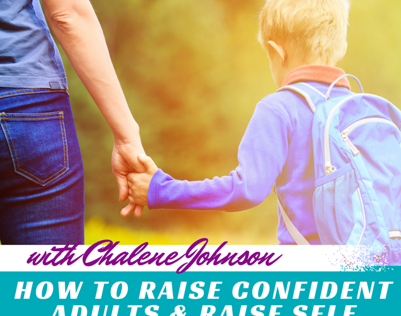 how to raise confident adults  u0026 self sufficient kids