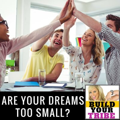 ARE YOUR DREAMS TOO SMALL