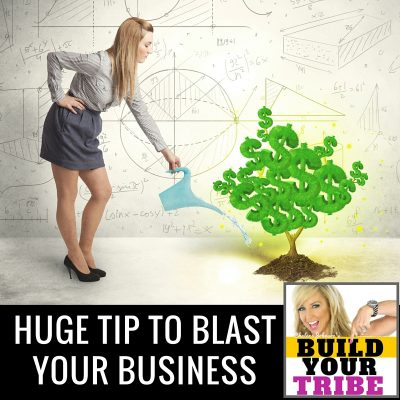 HUGE TIP TO BLAST YOUR BUSINESS