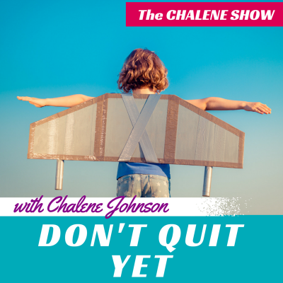 the chalene show don't quit yet