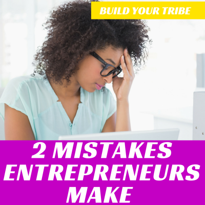 2 MISTAKES ENTREPRENEURS MAKE