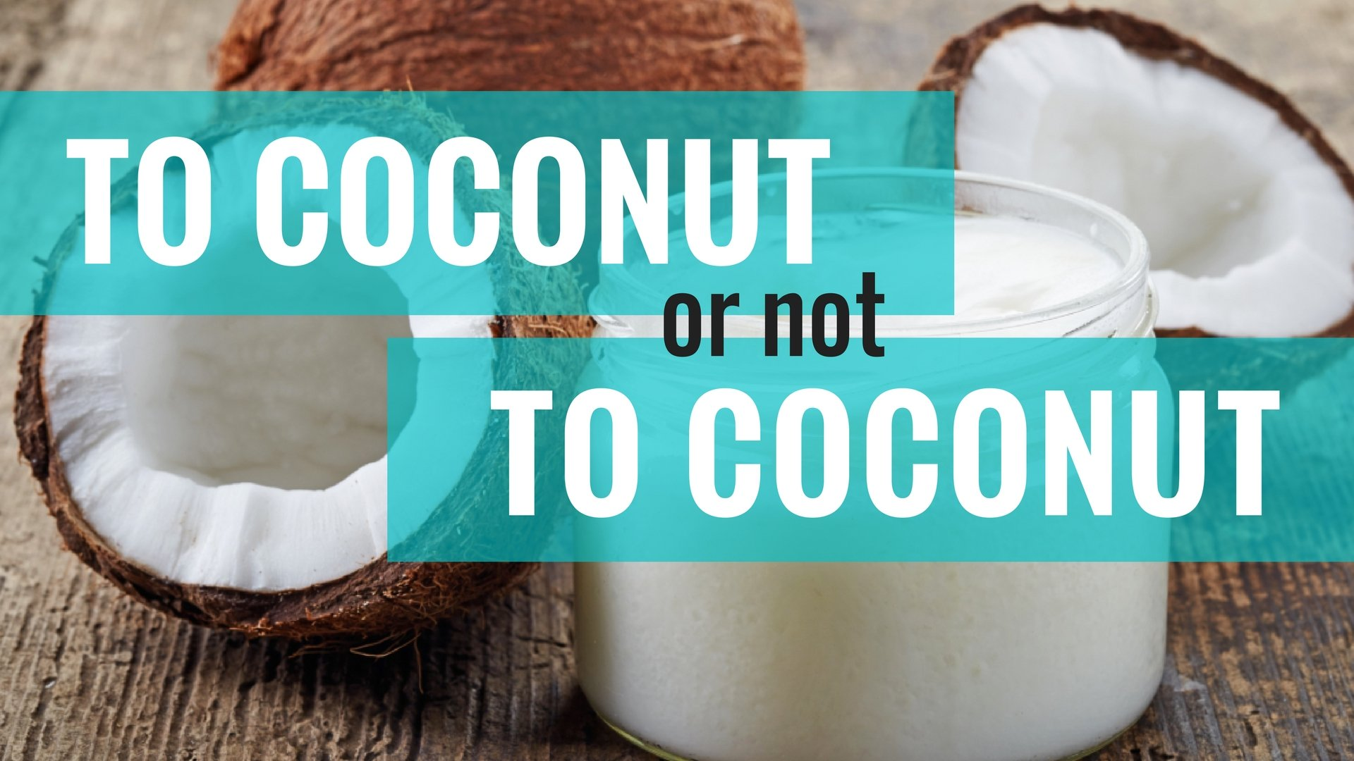 The Coconut Oil Debate   Why you Should Continue to Use Coconut Oil