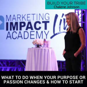 build your tribe podcast what to do when your purpose or passion changes & how to start