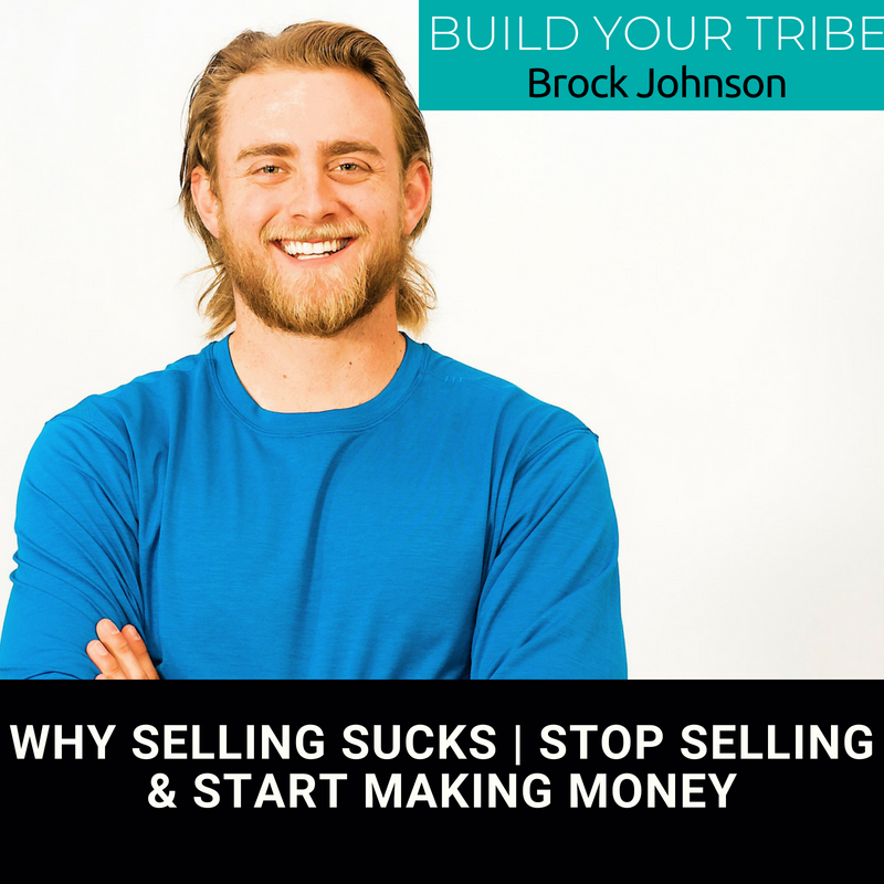 Podcast –  Why Selling Sucks | Tips & Strategies to Stop Selling & Start Earning Money with Brock Johnson