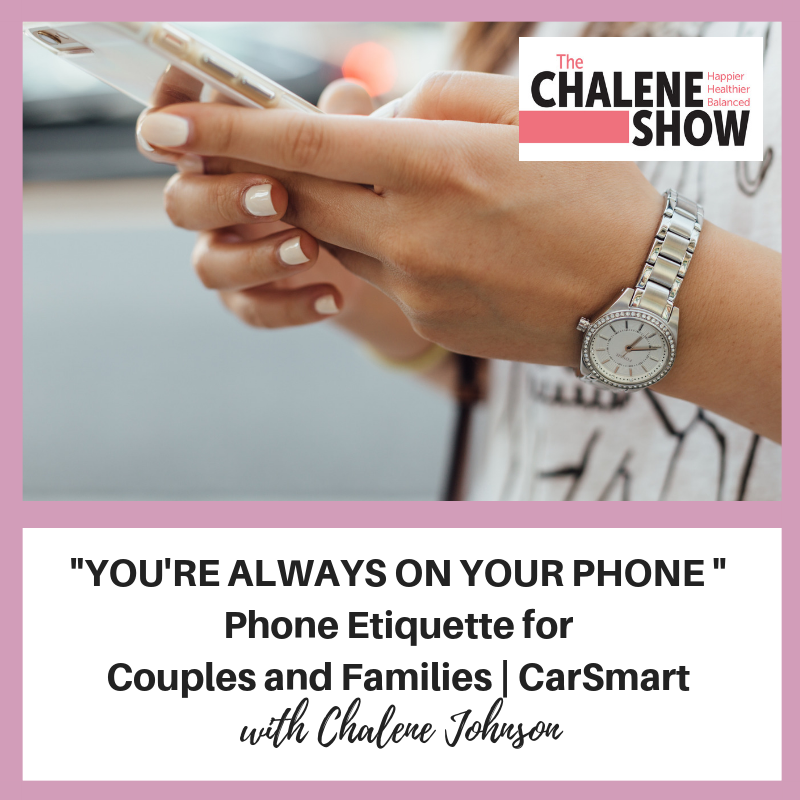 Podcast – YOU'RE ALWAYS ON YOUR PHONE | Phone Etiquette for Couples and Families | CarSmart