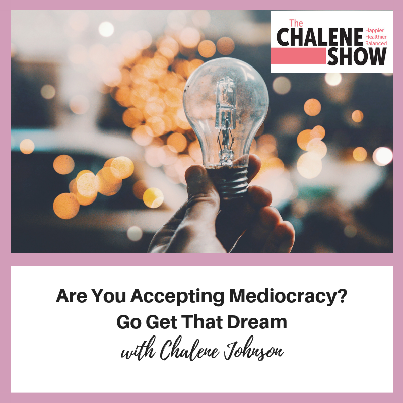 Podcast – Are You Accepting Mediocracy? | Go Get That Dream