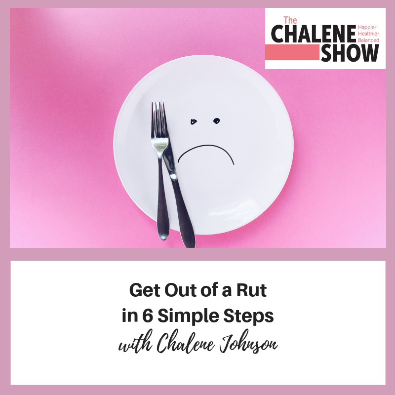 Podcast – Get Out of a Rut in 6 Simple Steps