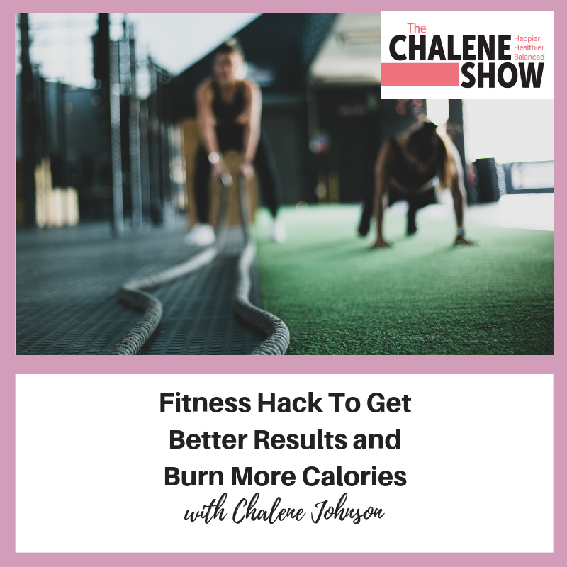 Podcast – Fitness Hack To Get Better Results and Burn More Calories