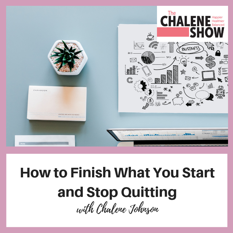 Podcast – How to Finish What You Start and Stop Quitting