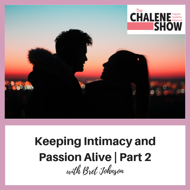 Podcast – Keeping Intimacy and Passion Alive | Part 2 with Bret Johnson