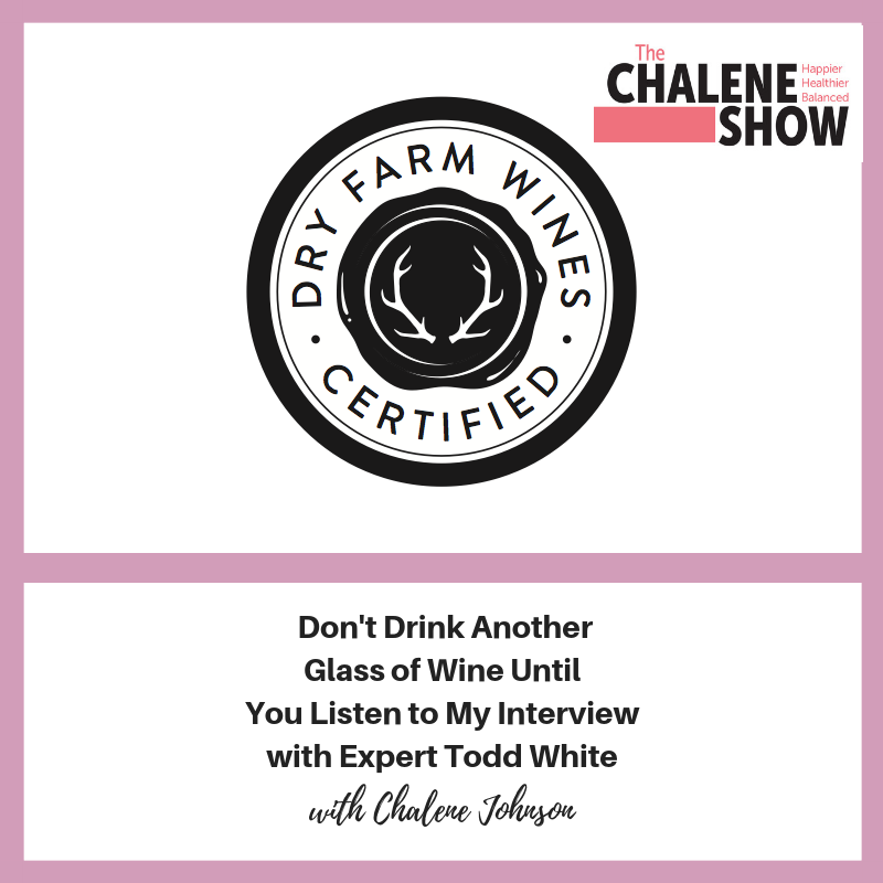 Podcast – Don't Drink Another Glass of Wine Until You Listen to My Interview with Expert Todd White