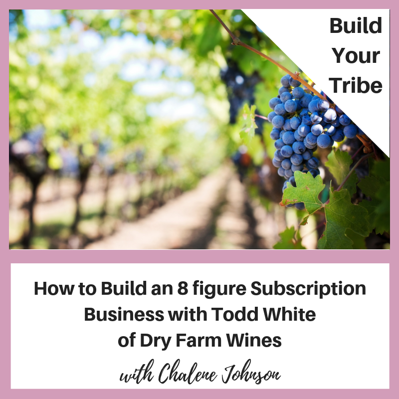 Podcast –  How to Build an 8 figure Subscription Business with Todd White of Dry Farm Wines