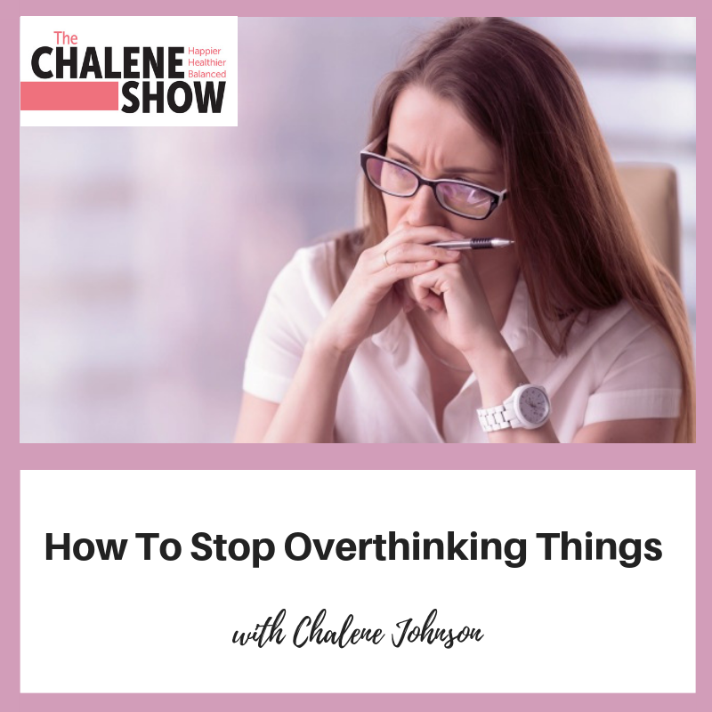Podcast – How To Stop Overthinking Things