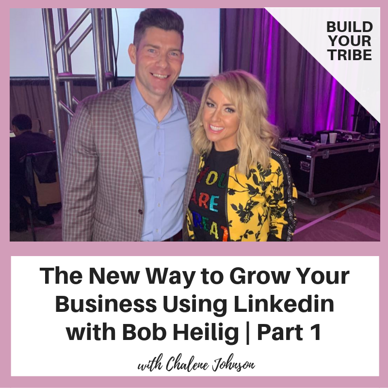 Podcast –  The New Way to Grow Your Business Using Linkedin with Bob Heilig | Part 1