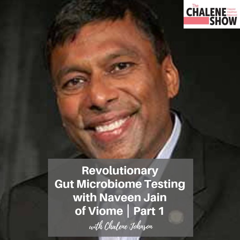 Podcast – Revolutionary Gut Microbiome Testing with Naveen Jain of Viome, Part 1