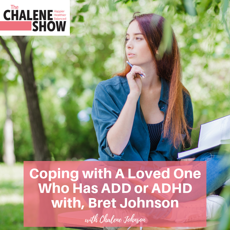Podcast – Coping with A Loved One Who Has ADD or ADHD, with Bret Johnson