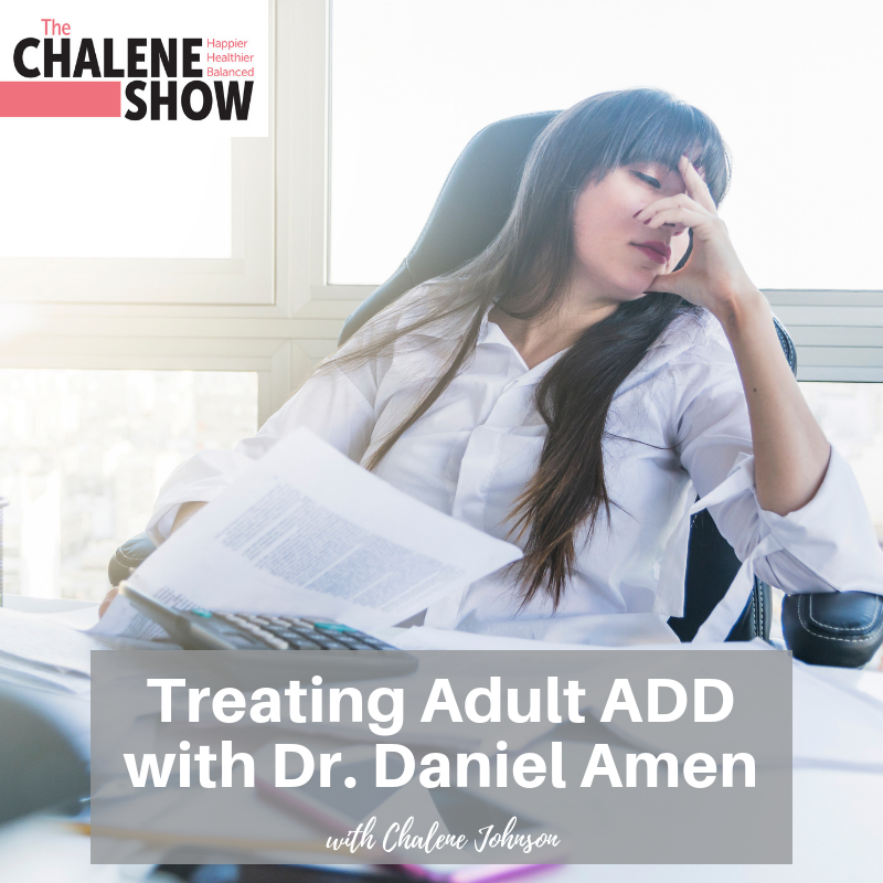 Podcast – Treating Adult ADD with Dr. Daniel Amen
