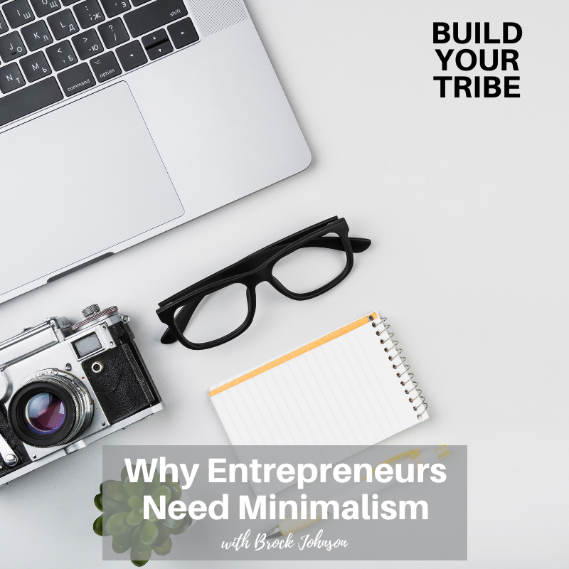 Podcast – Why Entrepreneurs Need Minimalism with Brock Johnson | Quick Tip Tuesday