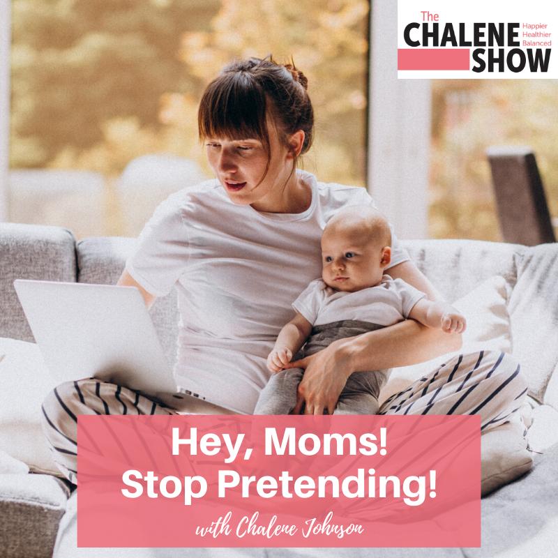 Podcast – Hey, Moms! Stop Pretending!