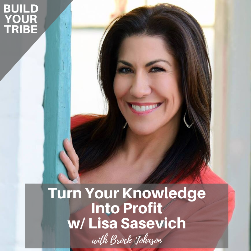 Podcast – Turn Your Knowledge Into Profit with Lisa Sasevich