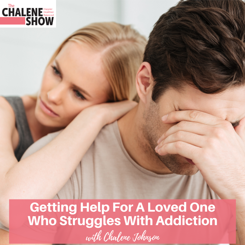 Podcast – Getting Help For A Loved One Who Struggles with Addiction