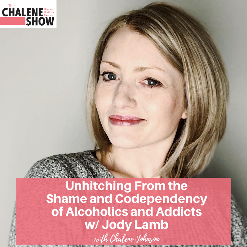 Podcast – Unhitching From the Shame and Codependency of Alcoholics and Addicts with Jody Lamb