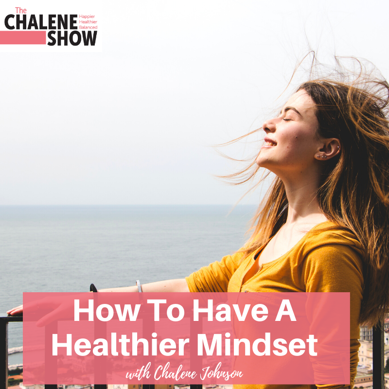 Podcast – How to Have a Healthier Mindset