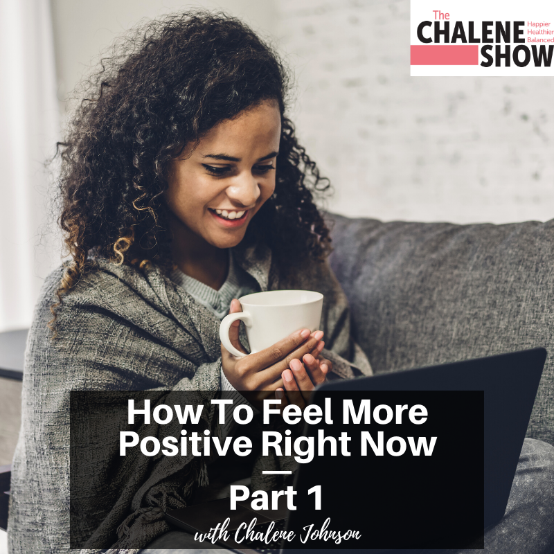 Podcast – How to Feel More Positive Right Now | Part 1