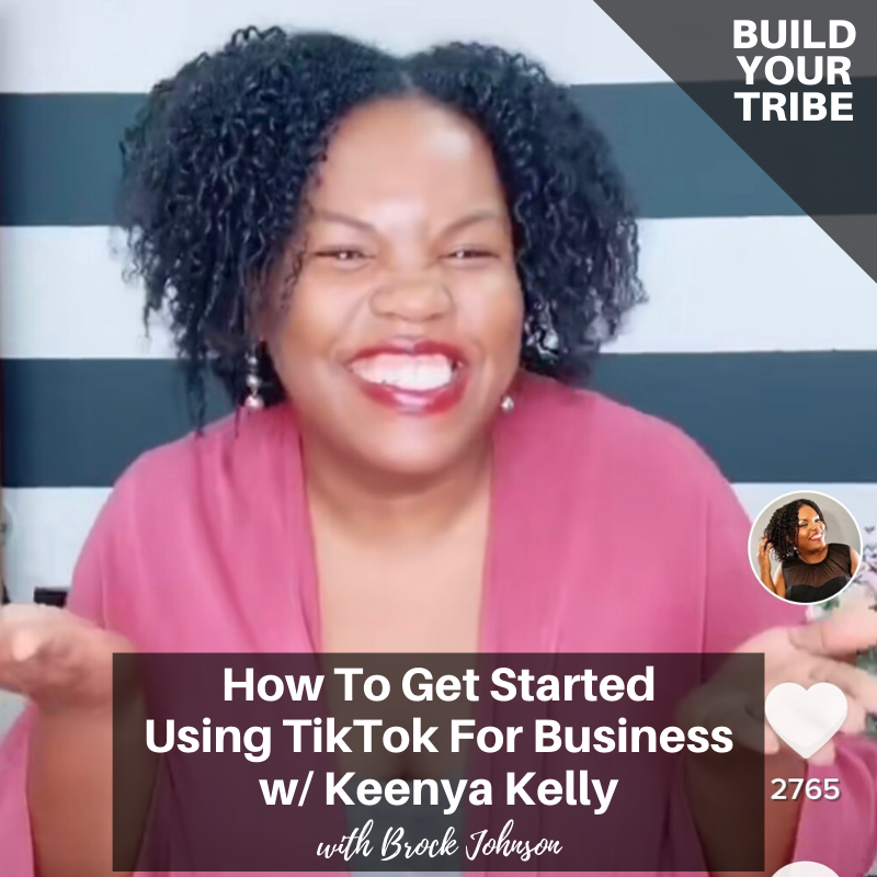 Podcast – How To Get Started Using TikTok for Business with Keenya Kelly
