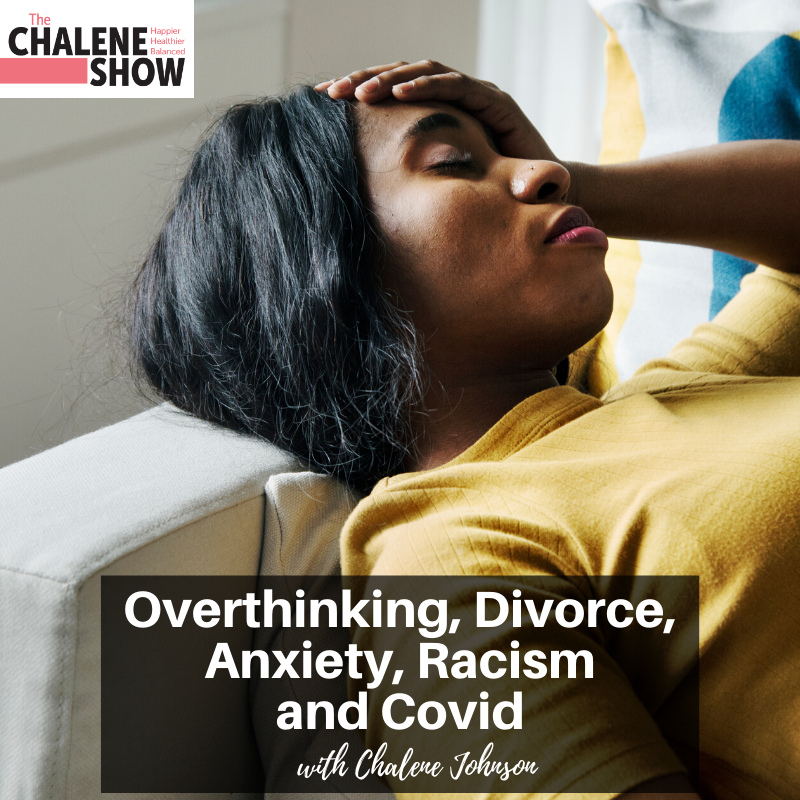 Podcast – Overthinking, Divorce, Anxiety, Racism and Covid