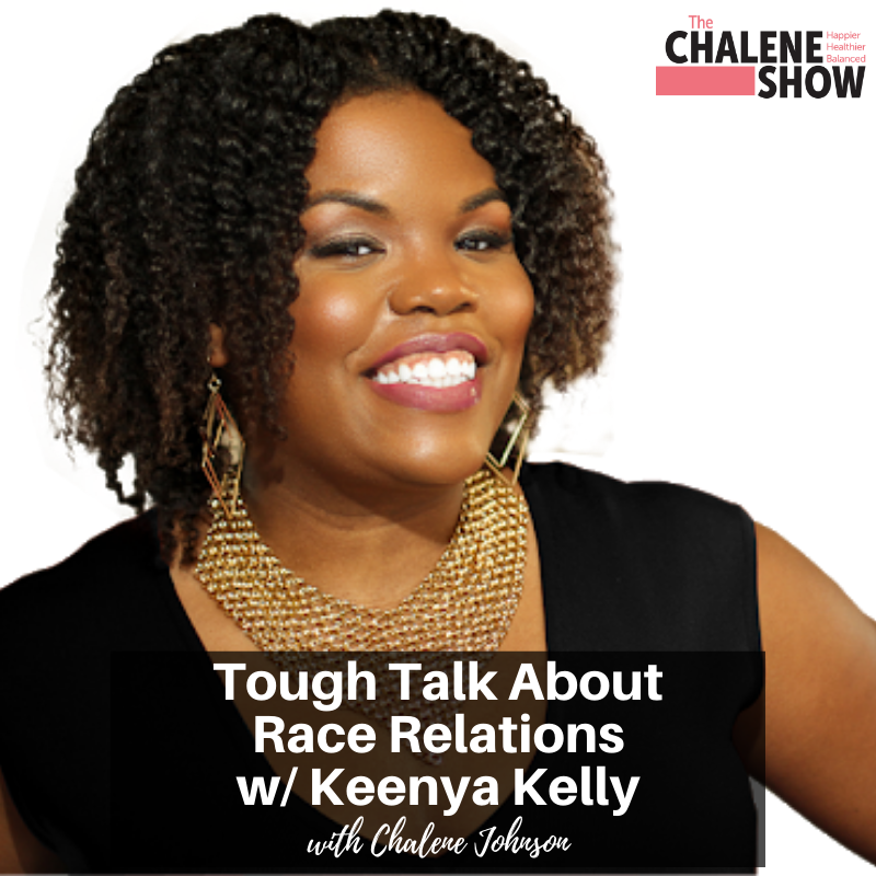 Podcast – Tough Talk About Race Relations with Keenya Kelly