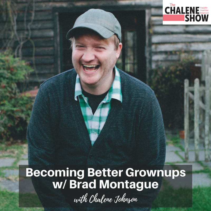 Podcast – Becoming Better Grownups, with Brad Montague