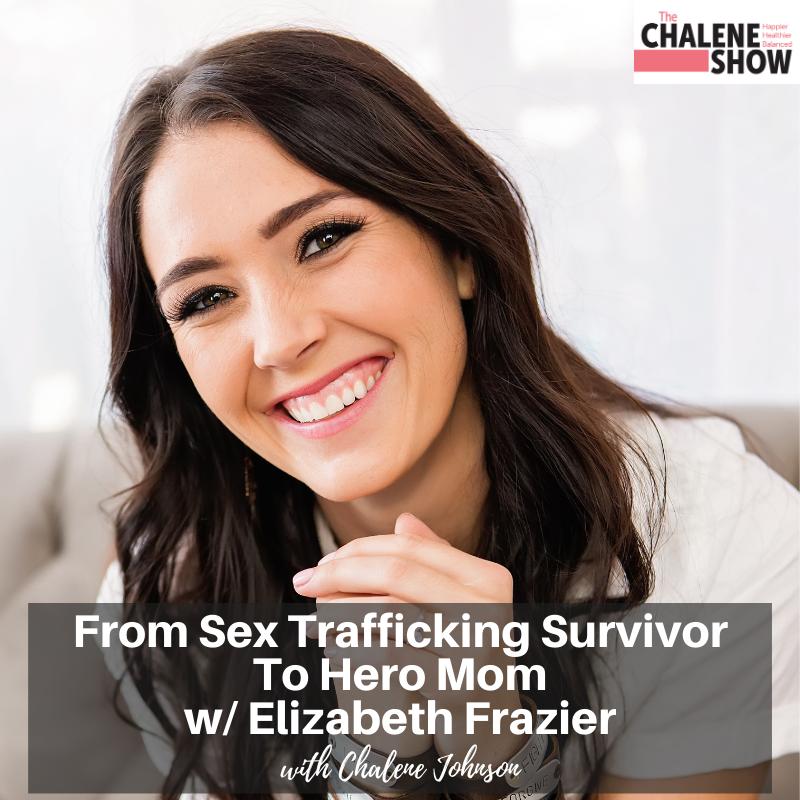 Podcast – From Sex Trafficking Survivor To Hero Mom, Elizabeth Frazier