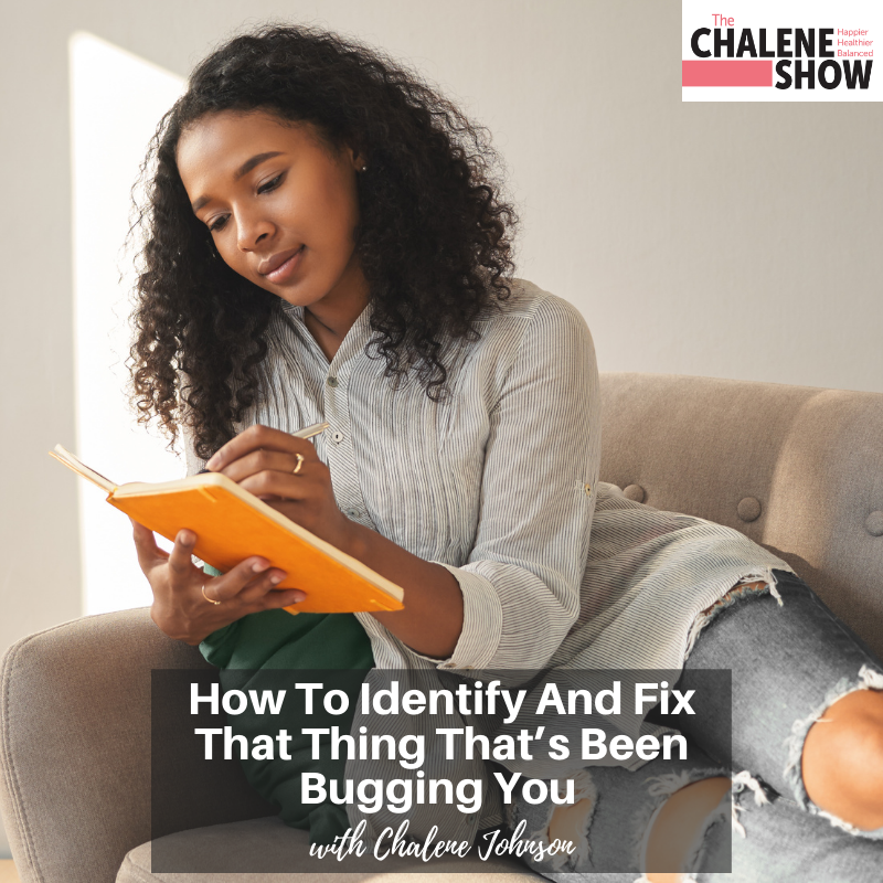 Podcast – How to Identify and Fix That Thing That's Been Bugging You