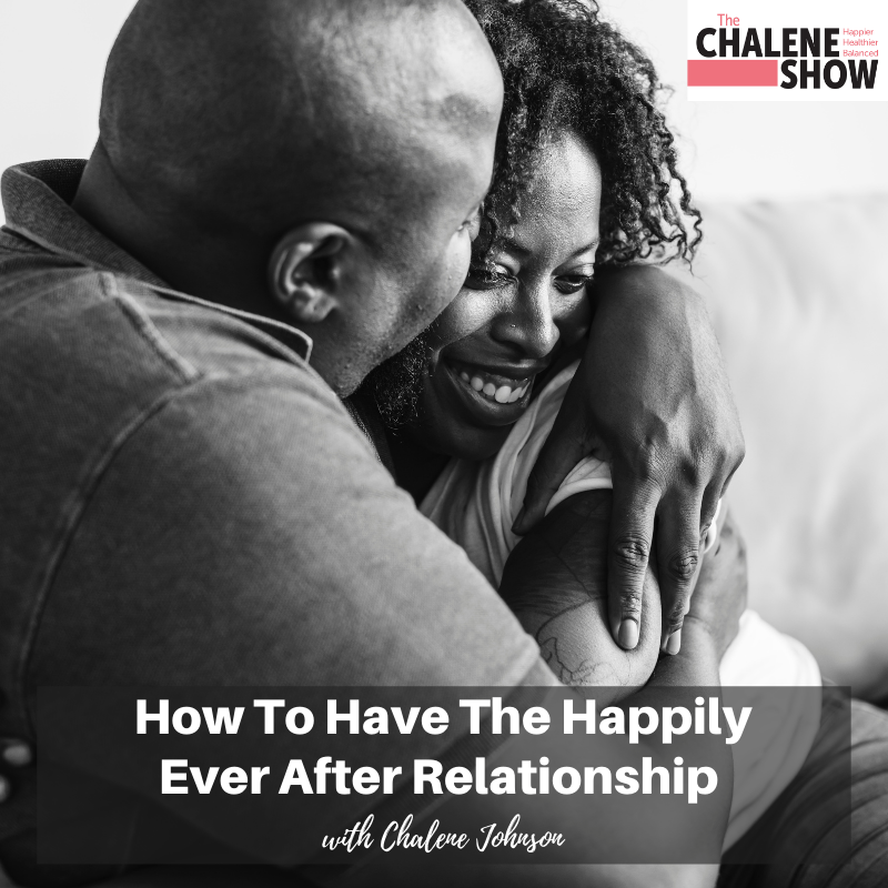 Podcast – How To Have The Happily Ever After Relationship