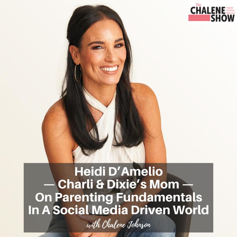 Podcast – Heidi D'Amelio — Charli & Dixie's Mom — On Parenting Fundamentals In A Social Media Driven World
