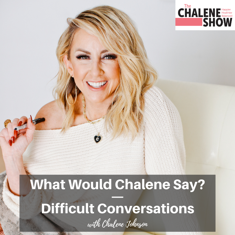 Podcast – What Would Chalene Say? | Difficult Conversations