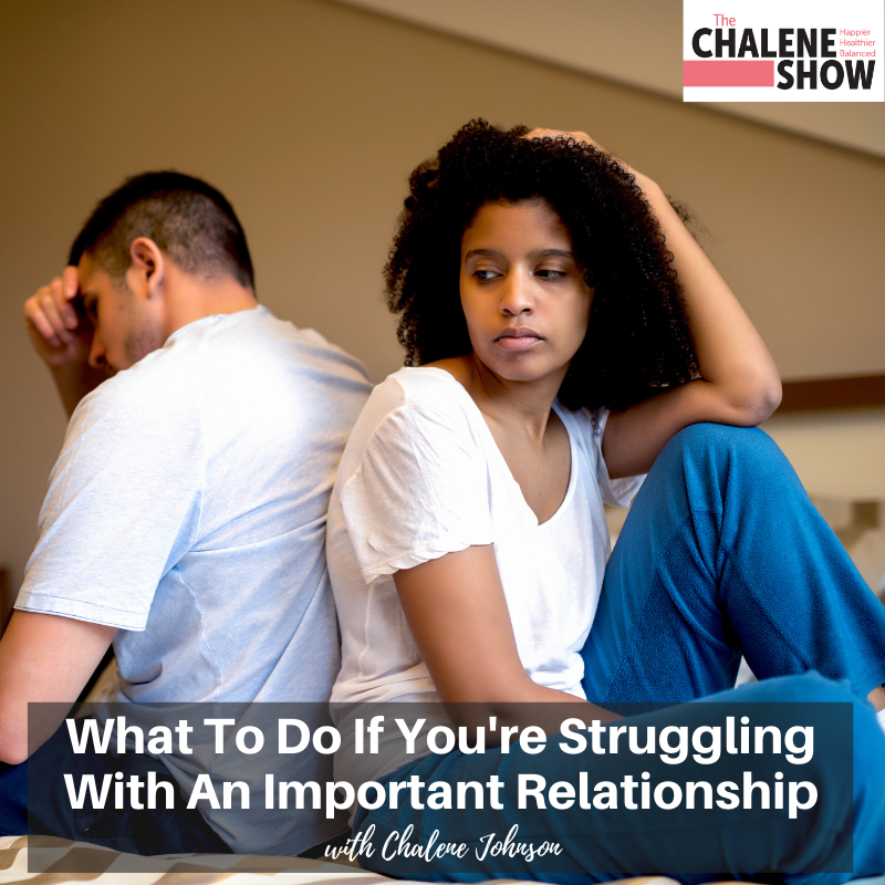 Podcast – What to Do if You're Struggling with an Important Relationship