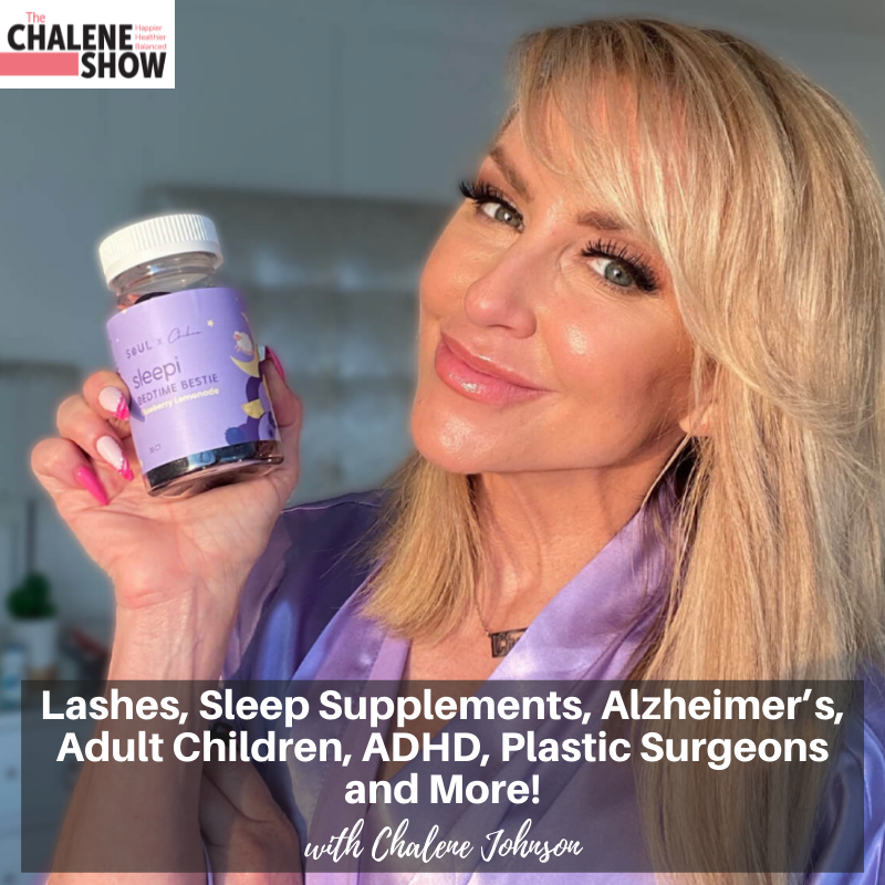 Podcast –  Lashes, Sleep Supplements, Alzheimer's, Adult Children, ADHD, Plastic Surgeons and More