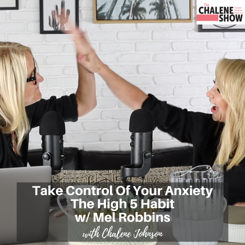 Podcast – Take Control of Your Anxiety with Mel Robbins | The High 5 Habit